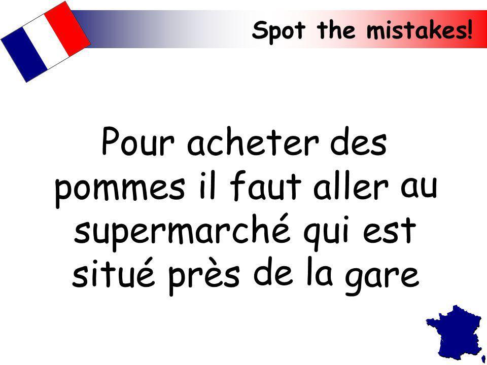 Spot the mistakes! Pour acheter des pommes il faut aller au supermarché qui est situé près de la gare des au de la