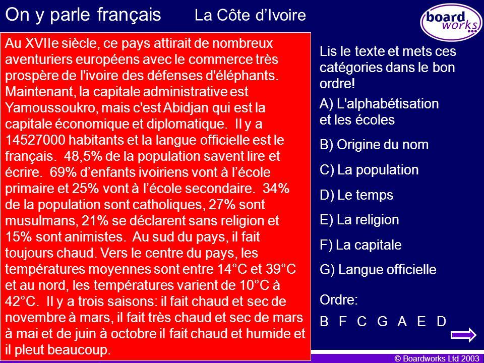© Boardworks Ltd 2003 On y parle français La Côte dIvoire B) Origine du nom Au XVIIe siècle, ce pays attirait de nombreux aventuriers européens avec l
