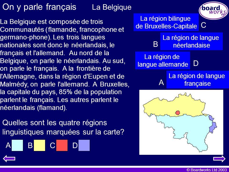 © Boardworks Ltd 2003 On y parle français La Belgique LaBelgiqueestcomposée detrois Communautés (flamande, francophone et germano-phone). Lestroislang