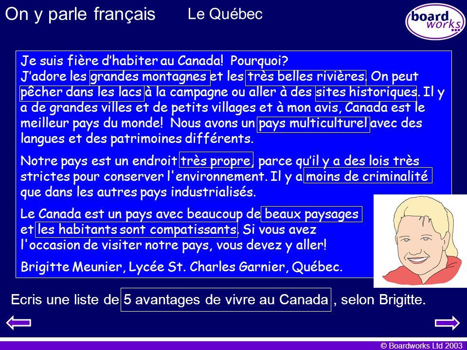 © Boardworks Ltd 2003 On y parle français Le Québec Je suis fière dhabiter au Canada! Pourquoi? Jadore les grandes montagnes et les très belles rivièr