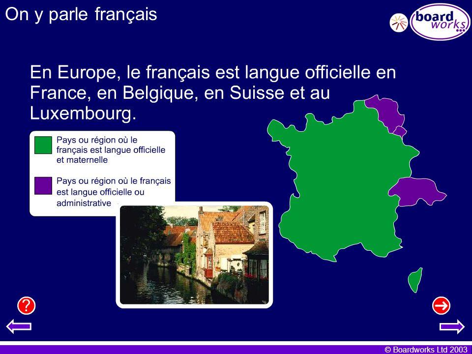© Boardworks Ltd 2003 On y parle français …quil y a 255 millions d habitants sur la planète qui utilisent le français parlé.
