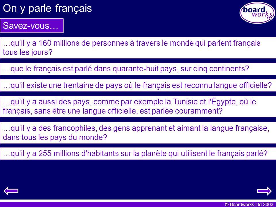 © Boardworks Ltd 2003 On y parle français 1) 160 millions de personnes… E) …parlent français tous les jours.