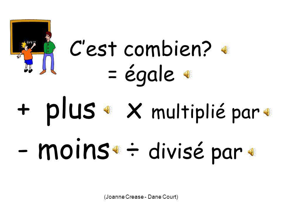 (Joanne Crease - Dane Court) Cest combien? = égale +plus - moins x multiplié par ÷ divisé par