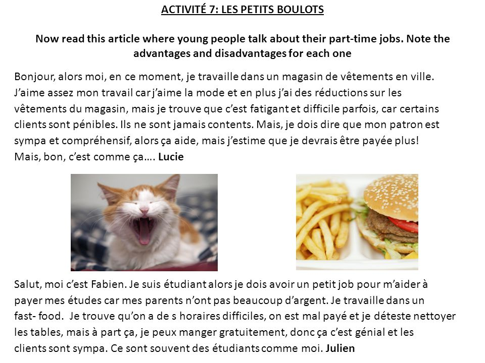 ACTIVITÉ 7: LES PETITS BOULOTS Now read this article where young people talk about their part-time jobs. Note the advantages and disadvantages for eac