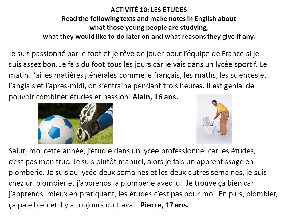 ACTIVITÉ 10: LES ÉTUDES Read the following texts and make notes in English about what those young people are studying, what they would like to do late