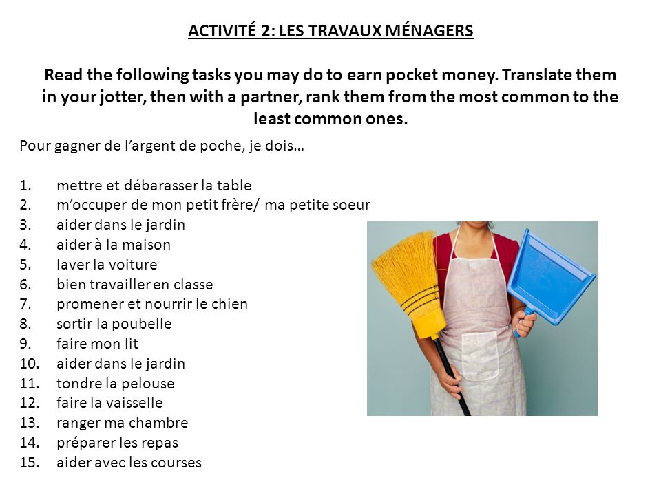 ACTIVITÉ 2: LES TRAVAUX MÉNAGERS Read the following tasks you may do to earn pocket money. Translate them in your jotter, then with a partner, rank th