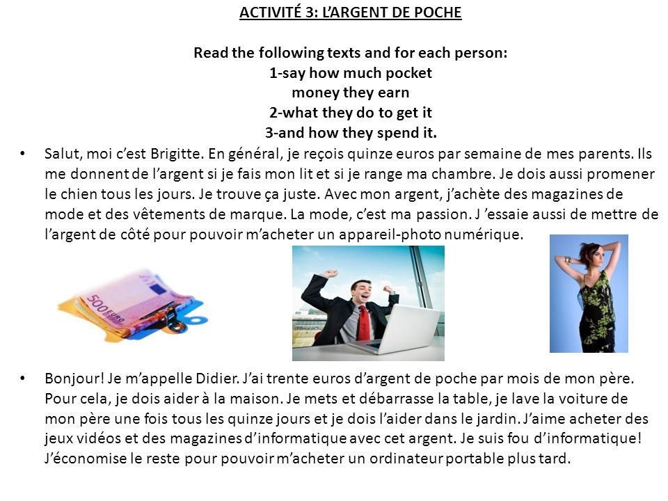 ACTIVITÉ 3: LARGENT DE POCHE Read the following texts and for each person: 1-say how much pocket money they earn 2-what they do to get it 3-and how th