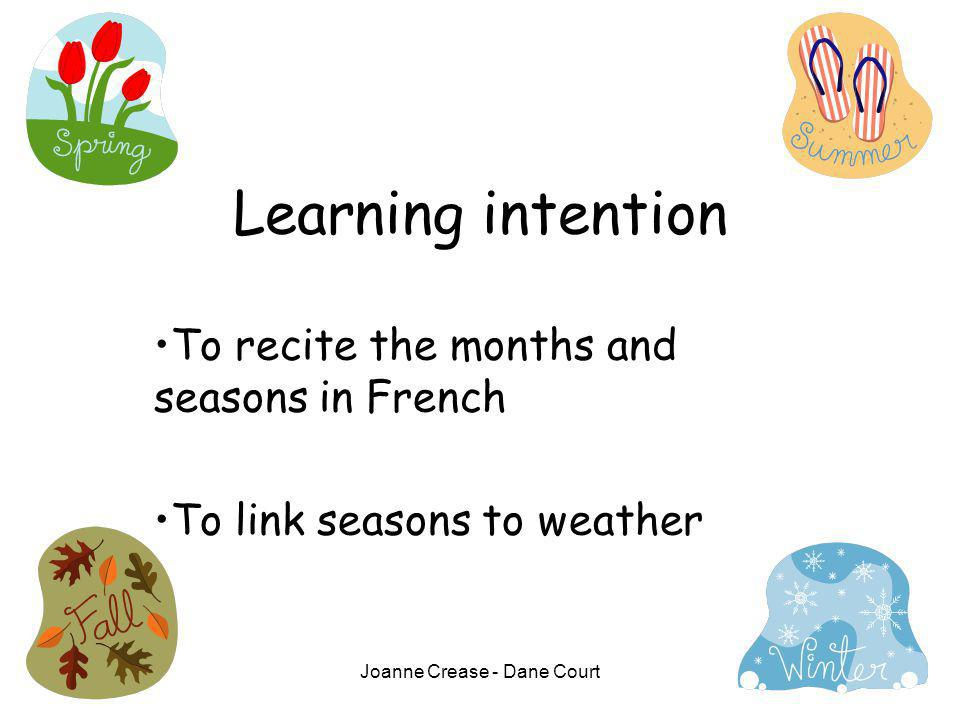 Joanne Crease - Dane Court Learning intention To recite the months and seasons in French To link seasons to weather