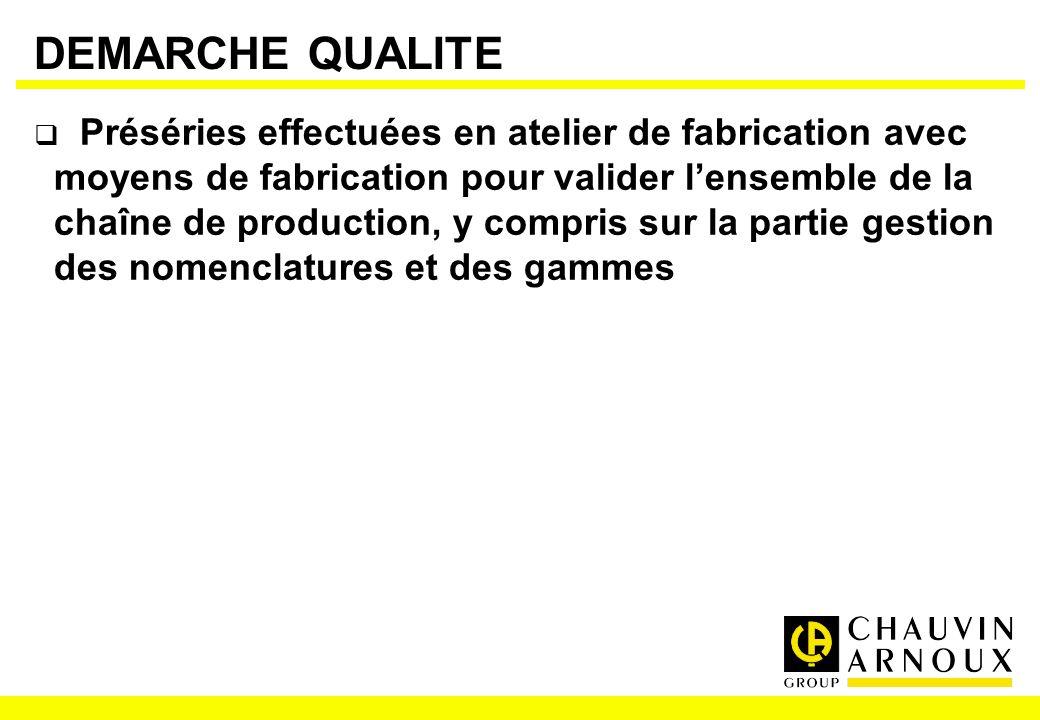 DEMARCHE QUALITE Préséries effectuées en atelier de fabrication avec moyens de fabrication pour valider lensemble de la chaîne de production, y compri