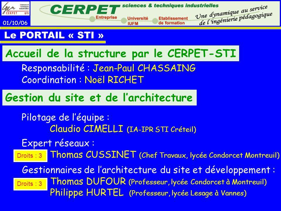 01/10/06 Le PORTAIL « STI » Accueil de la structure par le CERPET-STI Responsabilité : Jean-Paul CHASSAING Coordination : Noël RICHET Gestion du site