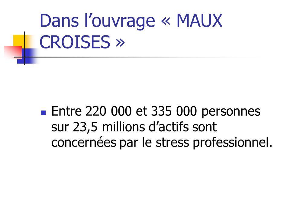 Entre 220 000 et 335 000 personnes sur 23,5 millions dactifs sont concernées par le stress professionnel. Dans louvrage « MAUX CROISES »