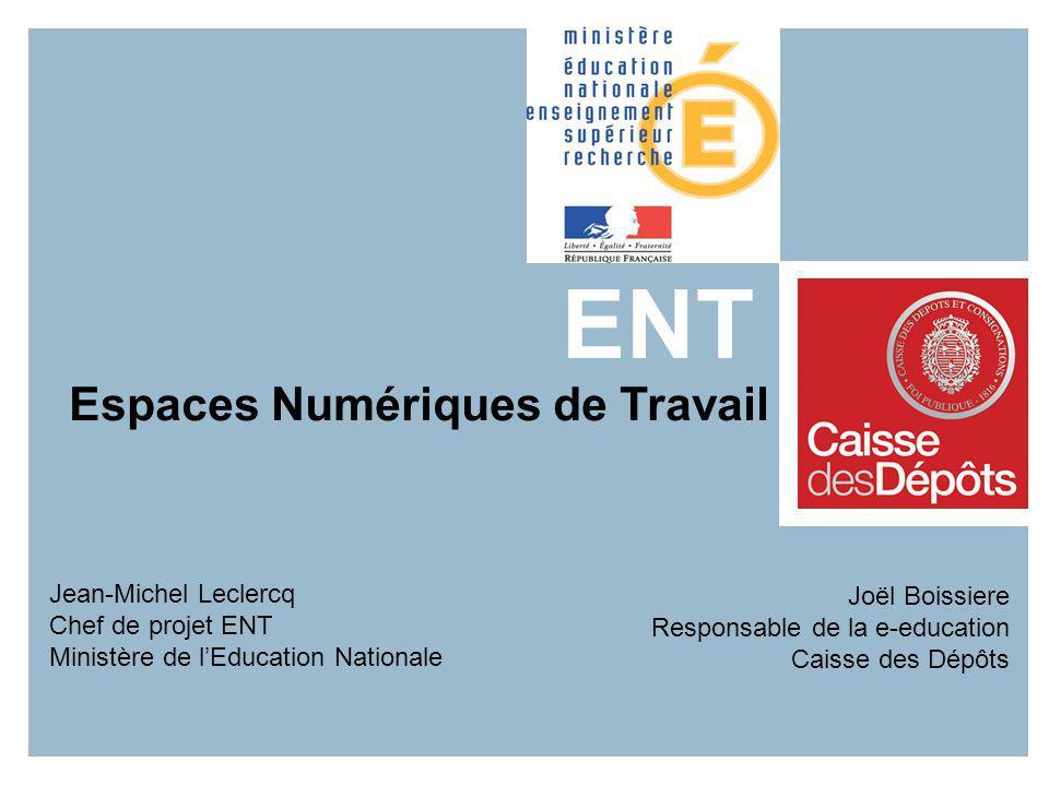 ENT Espaces Numériques de Travail Jean-Michel Leclercq Chef de projet ENT Ministère de lEducation Nationale Joël Boissiere Responsable de la e-educati