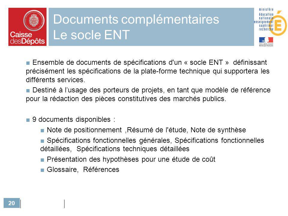 20 Documents complémentaires Le socle ENT Ensemble de documents de spécifications d'un « socle ENT » définissant précisément les spécifications de la