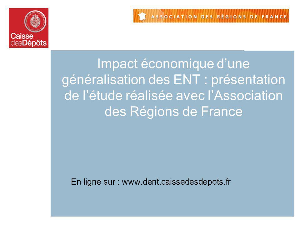 Impact économique dune généralisation des ENT : présentation de létude réalisée avec lAssociation des Régions de France En ligne sur : www.dent.caisse