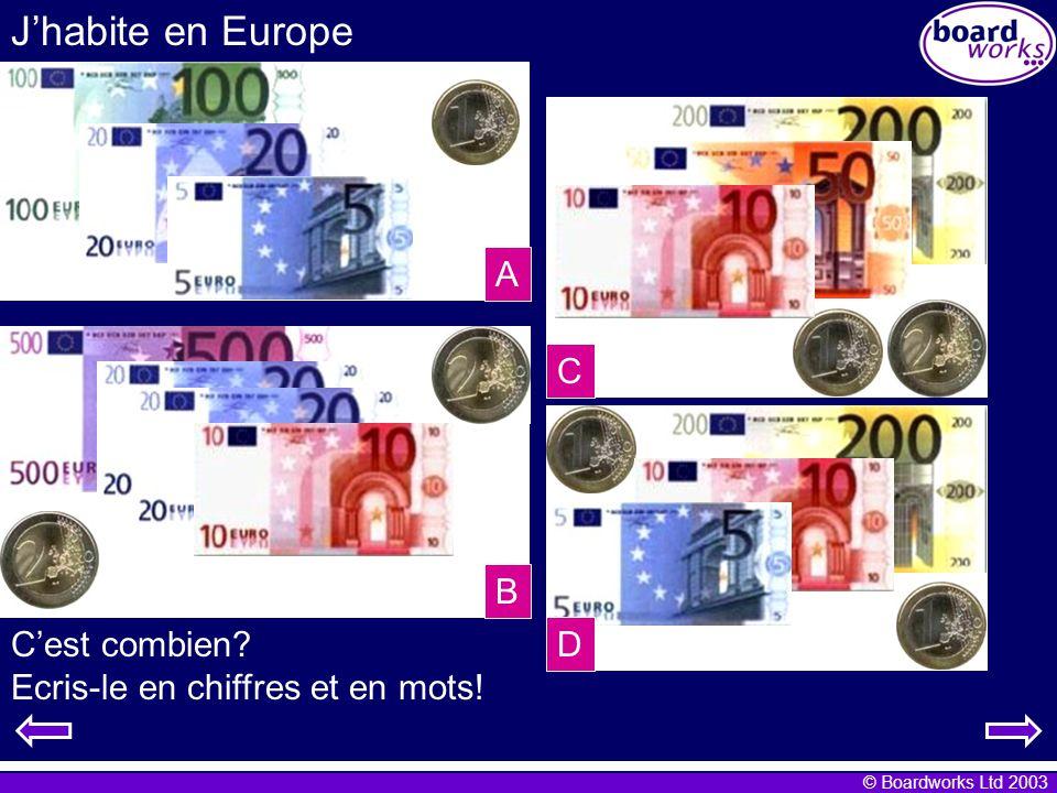 © Boardworks Ltd 2003 Jhabite en Europe A B C D Cest combien? Ecris-le en chiffres et en mots!