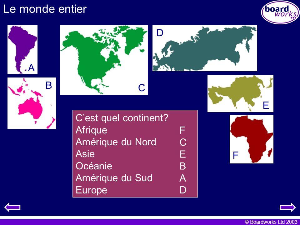 © Boardworks Ltd 2003 Le monde entier A B C D E F Cest quel continent.