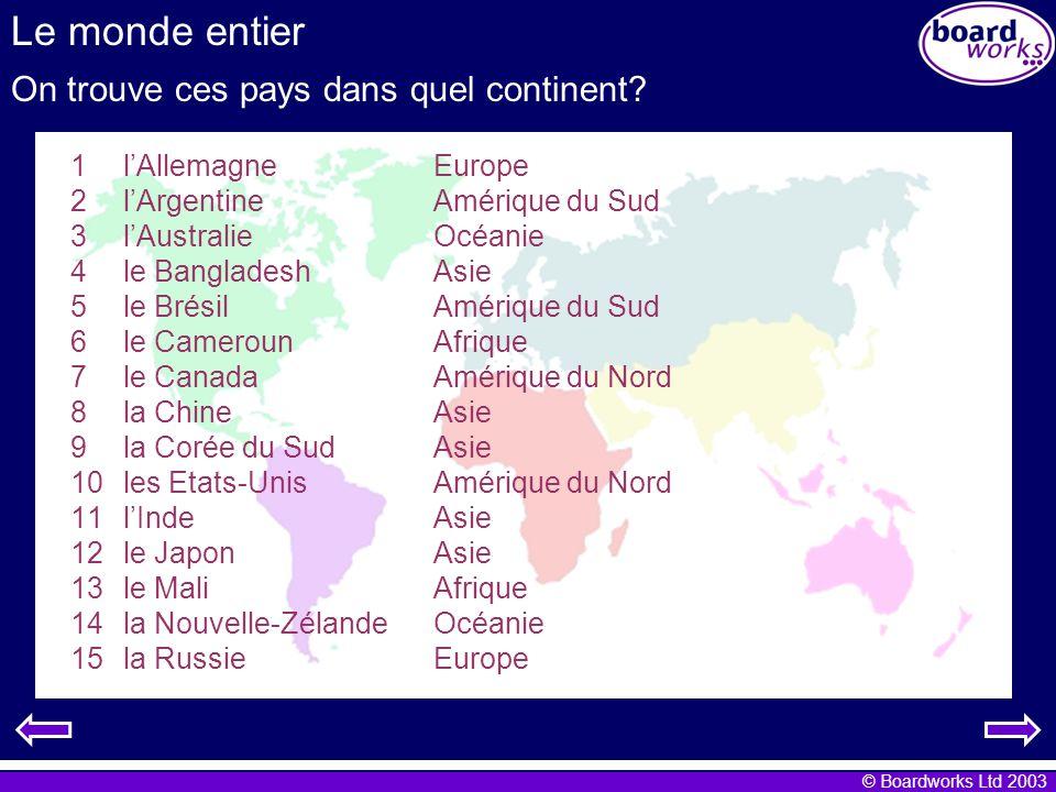 © Boardworks Ltd 2003 Le monde entier On trouve ces pays dans quel continent.