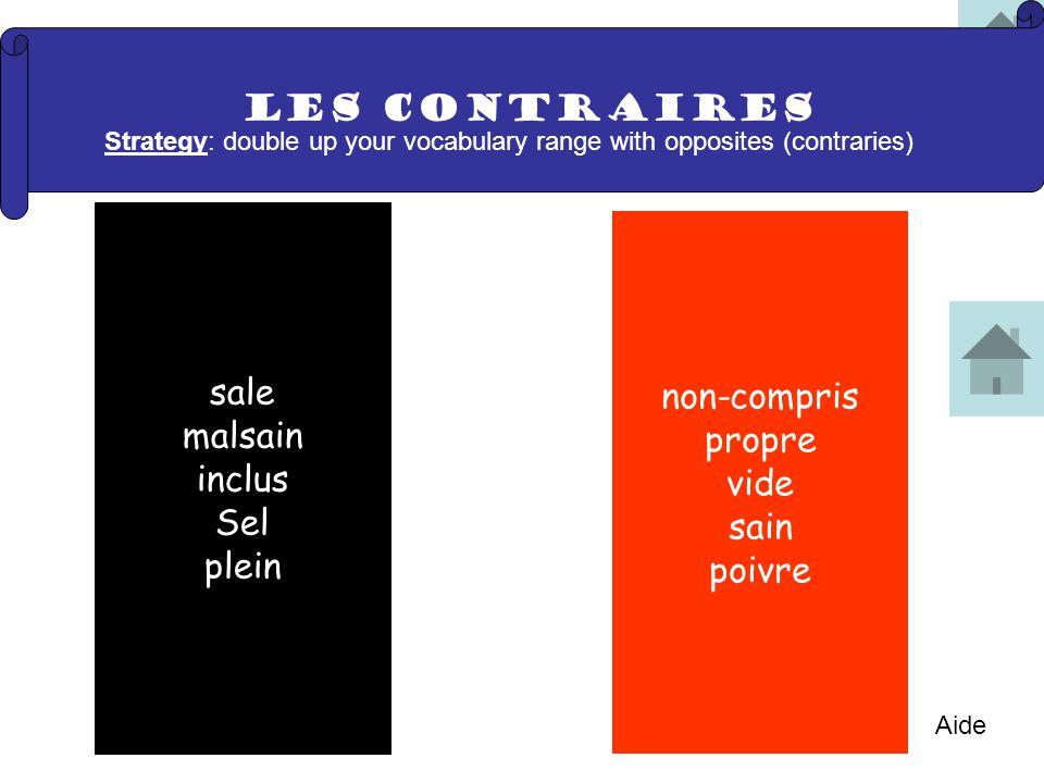 Les CONTRAIRES sale malsain inclus Sel plein non-compris propre vide sain poivre Strategy: double up your vocabulary range with opposites (contraries) Aide