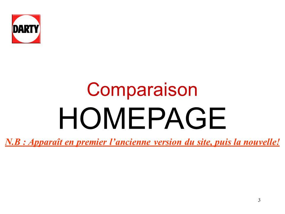 3 Comparaison HOMEPAGE N.B : Apparaît en premier lancienne version du site, puis la nouvelle!
