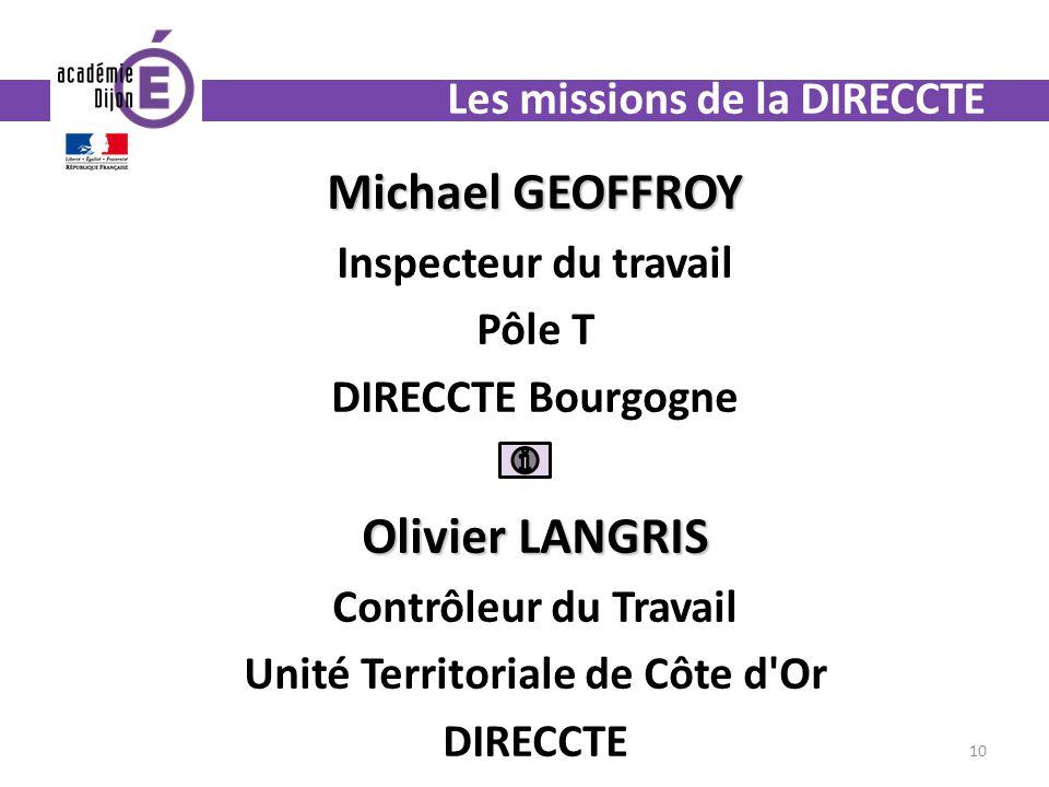Les missions de la DIRECCTE Michael GEOFFROY Inspecteur du travail Pôle T DIRECCTE Bourgogne Olivier LANGRIS Contrôleur du Travail Unité Territoriale de Côte d Or DIRECCTE 10