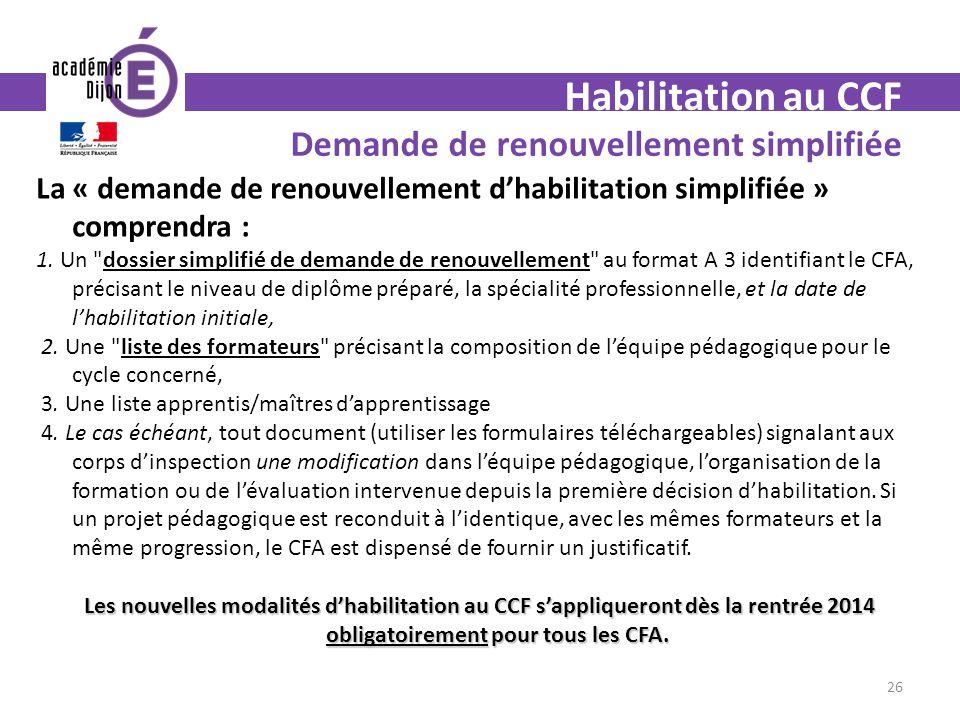 Habilitation au CCF Demande de renouvellement simplifiée La « demande de renouvellement dhabilitation simplifiée » comprendra : 1. Un