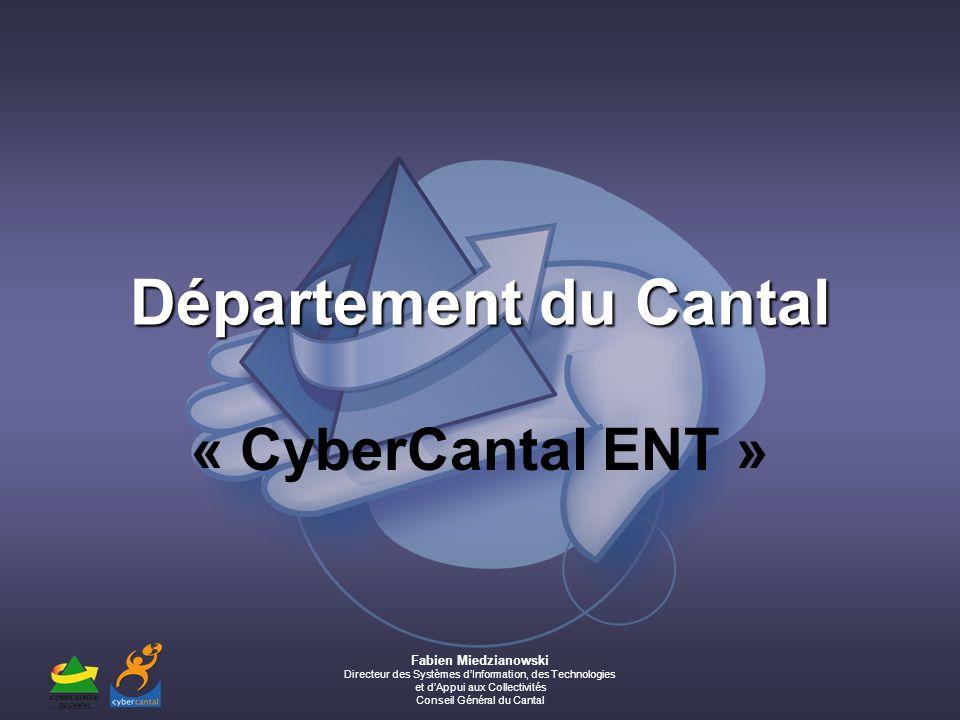Fabien Miedzianowski Directeur des Systèmes dInformation, des Technologies et dAppui aux Collectivités Conseil Général du Cantal Département du Cantal « CyberCantal ENT »