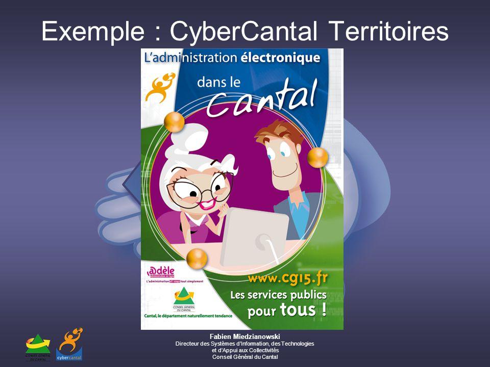 Fabien Miedzianowski Directeur des Systèmes dInformation, des Technologies et dAppui aux Collectivités Conseil Général du Cantal Exemple : CyberCantal Territoires