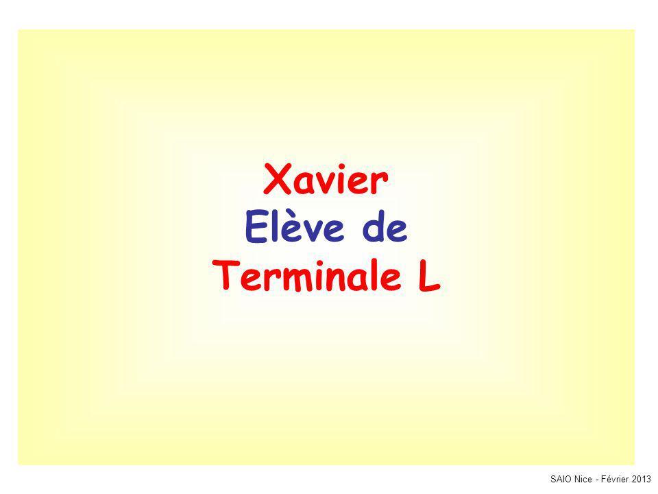 SAIO Nice - Février 2013 Xavier Elève de Terminale L