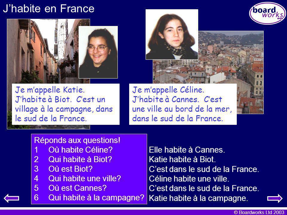 © Boardworks Ltd 2003 Jhabite en France Je mappelle Katie. Jhabite à Biot. Cest un village à la campagne, dans le sud de la France. Je mappelle Céline