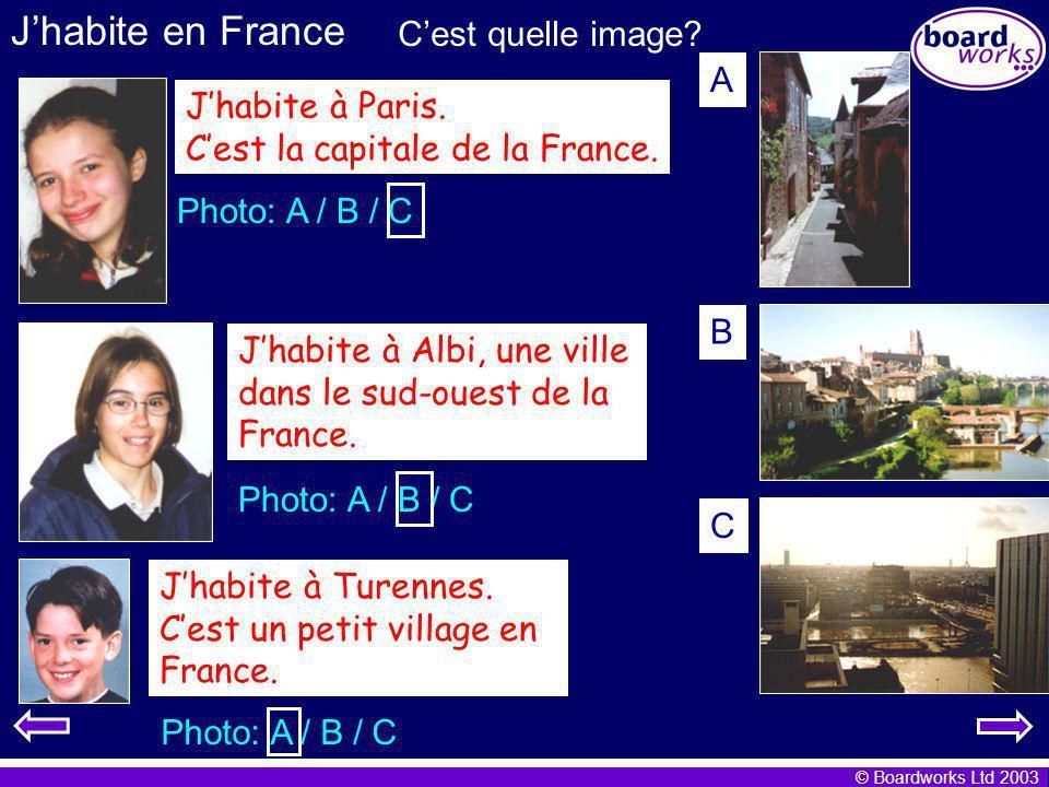 © Boardworks Ltd 2003 Jhabite en France Cest quelle image? Jhabite à Paris. Cest la capitale de la France. Jhabite à Albi, une ville dans le sud-ouest