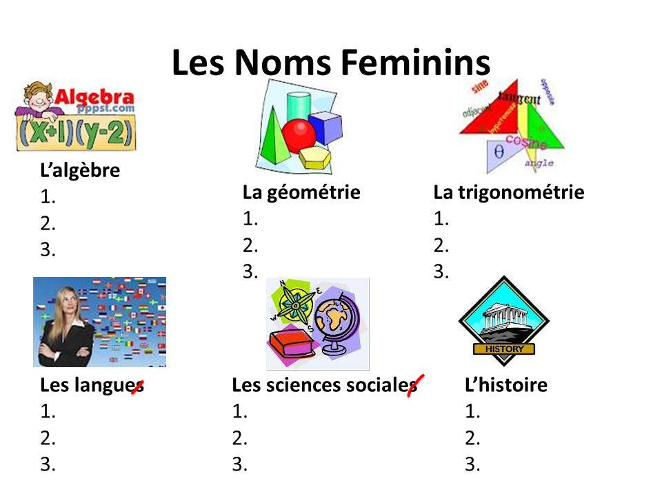 Les Noms Feminins La géométrie 1. 2. 3. Lalgèbre 1. 2. 3. Les langues 1. 2. 3. Les sciences sociales 1. 2. 3. La trigonométrie 1. 2. 3. Lhistoire 1. 2