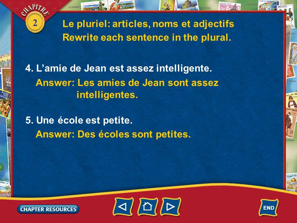 2 4. Lamie de Jean est assez intelligente. Answer: Les amies de Jean sont assez intelligentes.