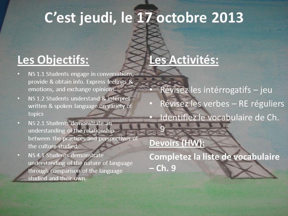 Cest jeudi, le 17 octobre 2013 Les Objectifs: NS 1.1 Students engage in conversations, provide & obtain info.