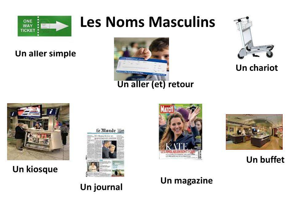 Les Noms Masculins Un aller simple Un chariot Un kiosque Un aller (et) retour Un journal Un magazine Un buffet