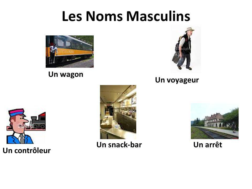 Les Noms Masculins Un wagon Un voyageur Un contrôleur Un snack-barUn arrêt