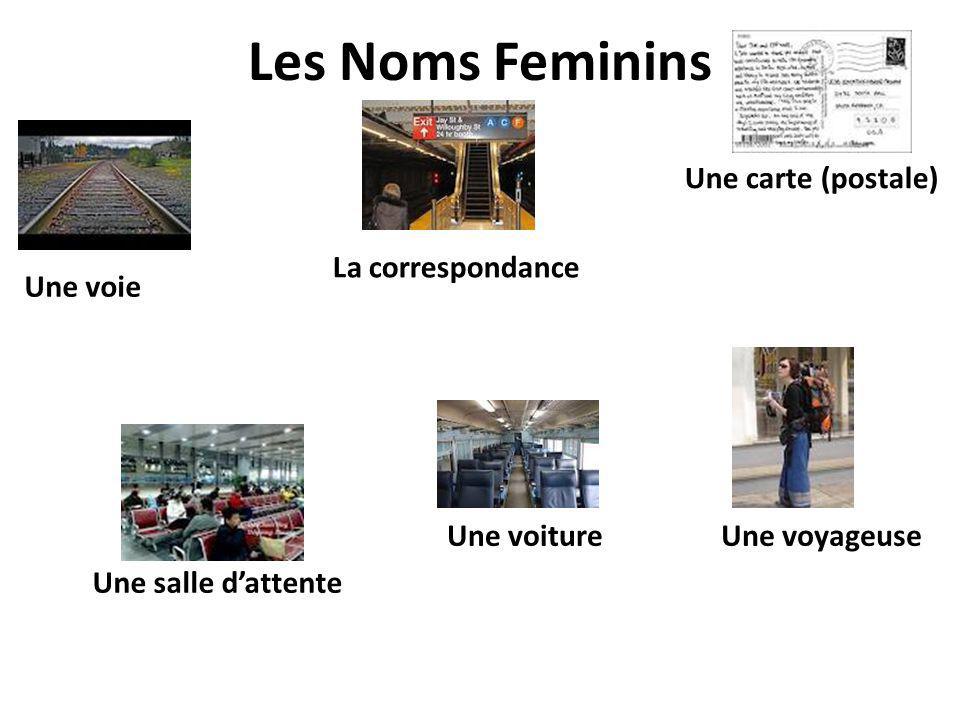 Les Noms Feminins Une voie La correspondance Une carte (postale) Une salle dattente Une voitureUne voyageuse