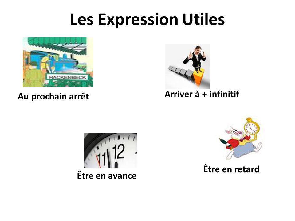 Les Expression Utiles Être en avance Être en retard Arriver à + infinitif Au prochain arrêt