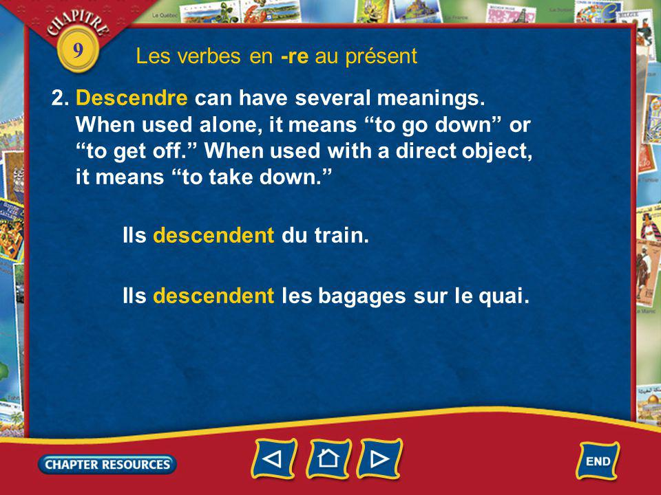 9 Les verbes en -re au présent 2.Descendre can have several meanings.