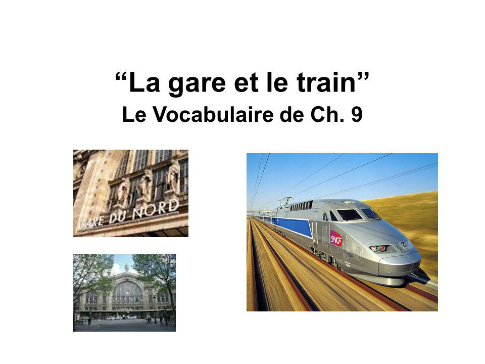Le Vocabulaire de Ch. 9 La gare et le train