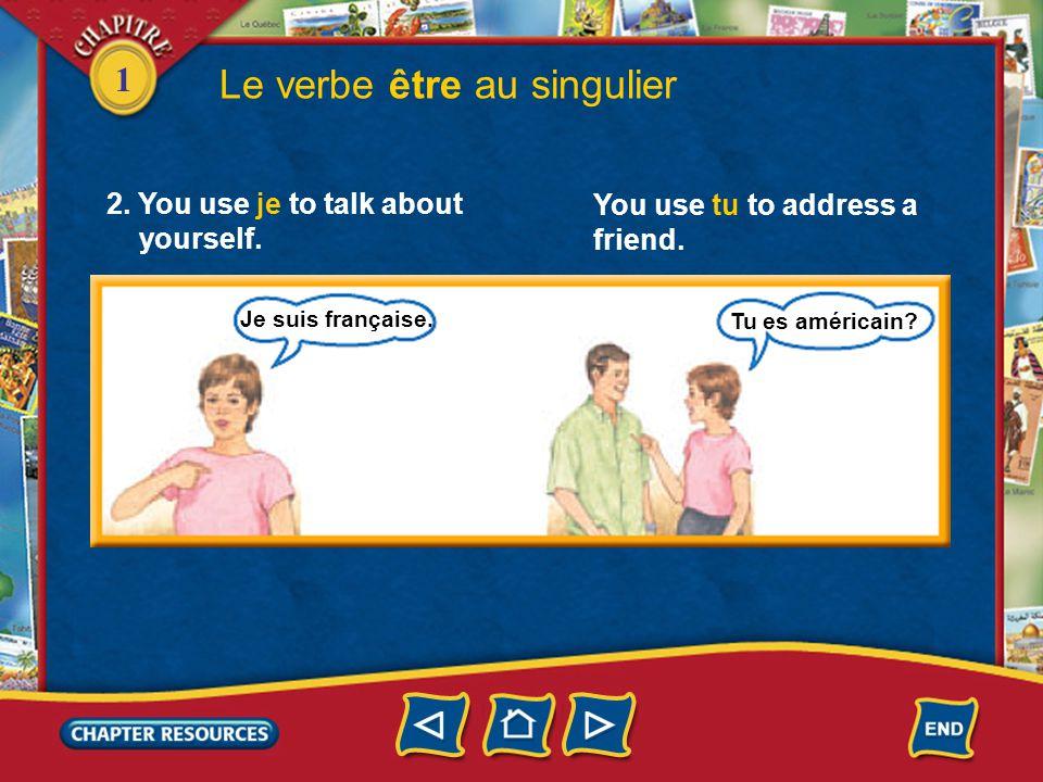 1 2. You use je to talk about yourself. Le verbe être au singulier Je suis française.