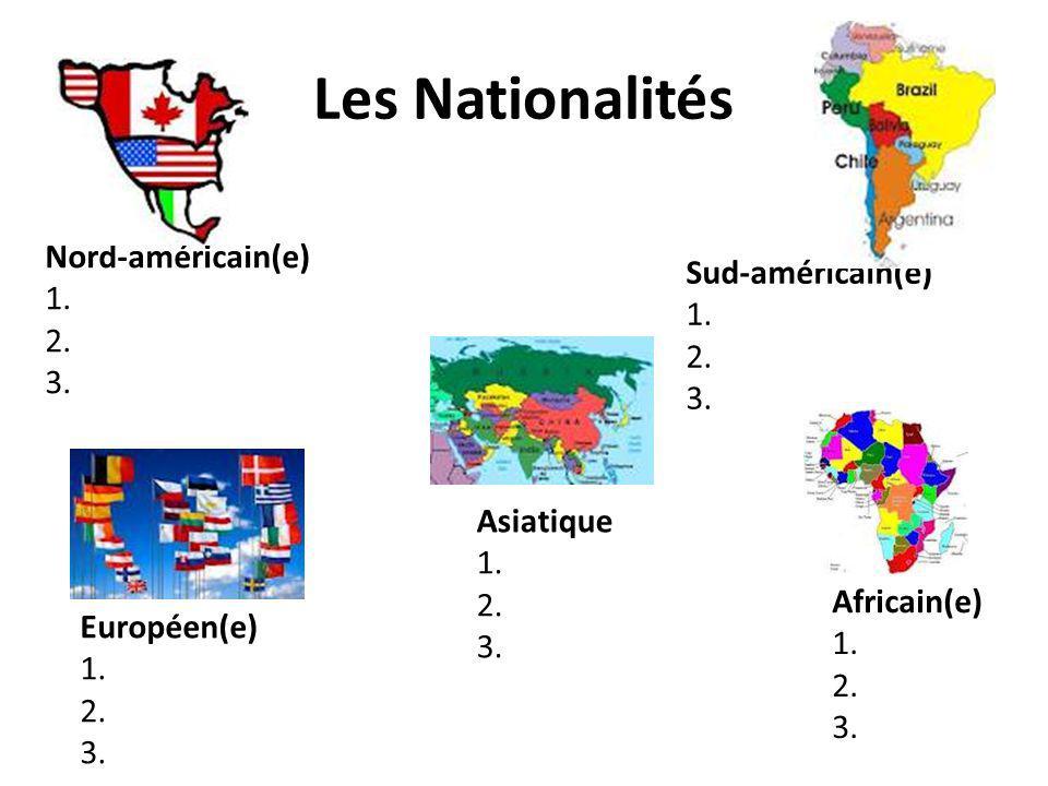 Les Nationalités Nord-américain(e) 1. 2. 3. Sud-américain(e) 1.