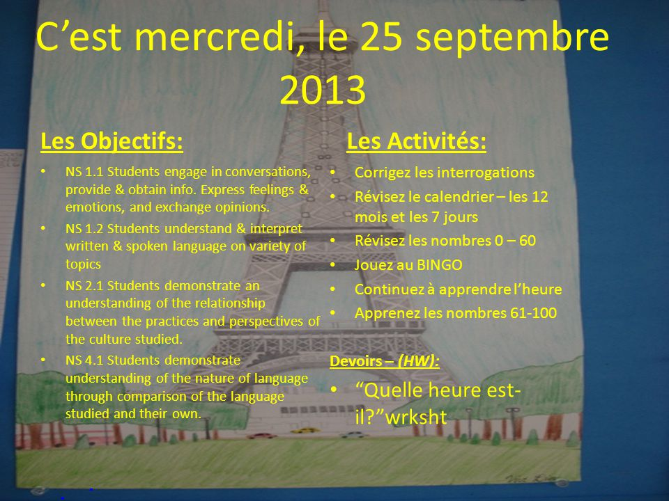 Cest mercredi, le 25 septembre 2013 Les Objectifs: NS 1.1 Students engage in conversations, provide & obtain info.