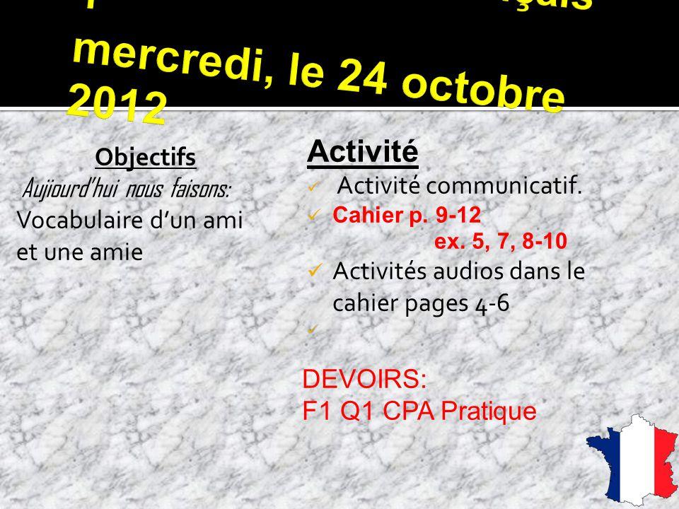 Objectifs Aujiourdhui nous faisons: Vocabulaire dun ami et une amie Activité Activité communicatif.