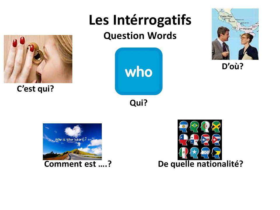 Les Intérrogatifs Question Words De quelle nationalité?Comment est ….? Doù? Qui? Cest qui?