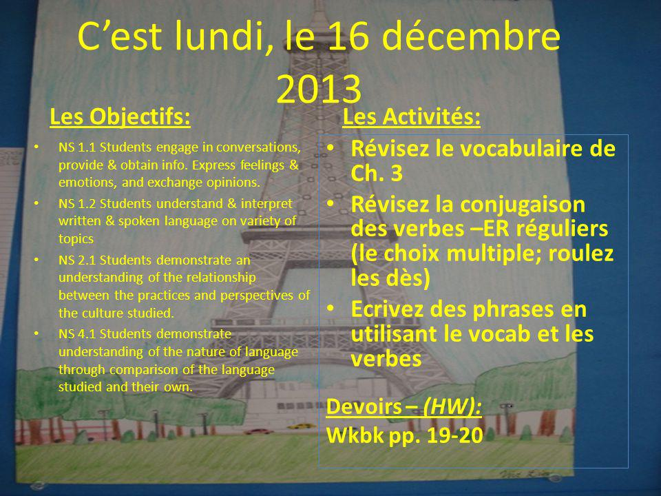Cest lundi, le 16 décembre 2013 Les Objectifs: NS 1.1 Students engage in conversations, provide & obtain info.