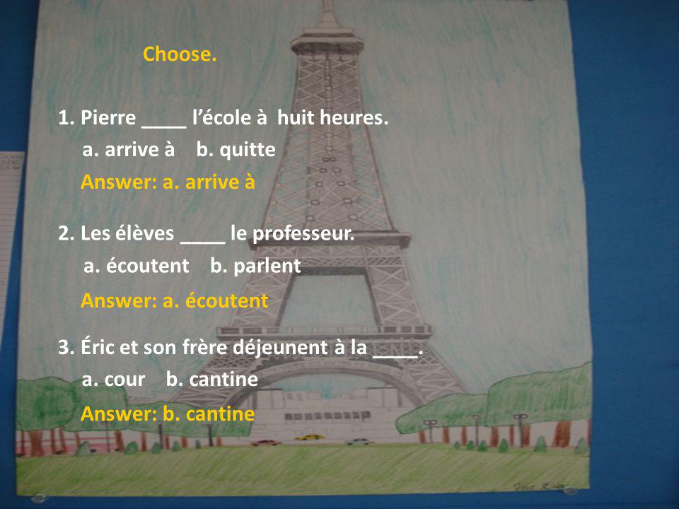 Choose.Answer: a. arrive à Answer: a. écoutent 1.