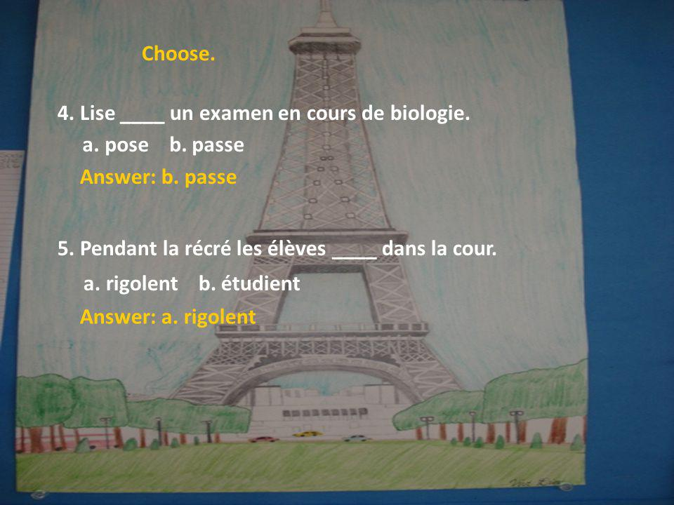 Choose.4. Lise ____ un examen en cours de biologie.