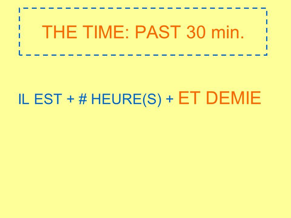 THE TIME: PAST 30 min. IL EST + # HEURE(S) + ET DEMIE