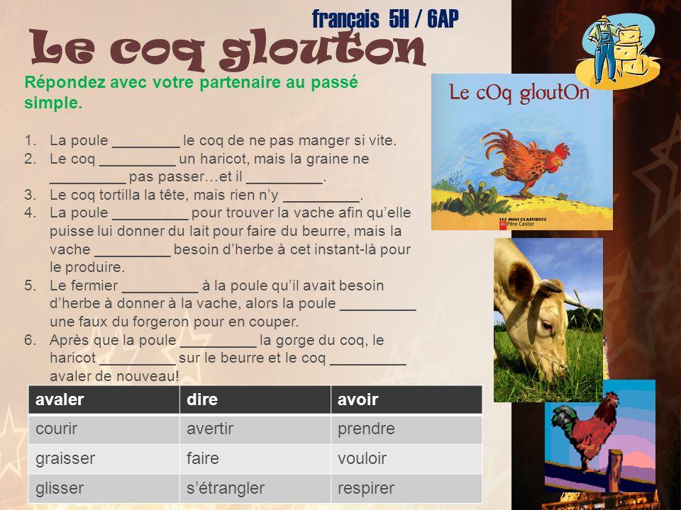 français 5H le 15-16 décembre 2011 ActivitéClasseur CHANTONS ! I. Le passé simple : 1. JEU : La feuille D-E 2. « Le coq glouton » par Robert Giraud Ac