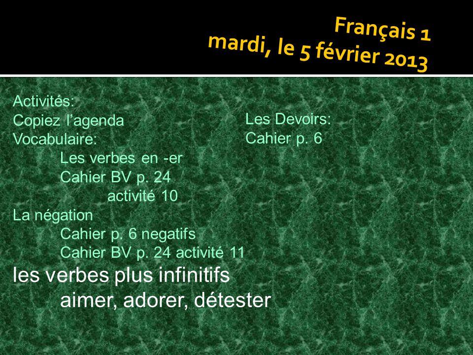 Français 1 mardi, le 5 février 2013 Activités: Copiez lagenda Vocabulaire: Les verbes en -er Cahier BV p.